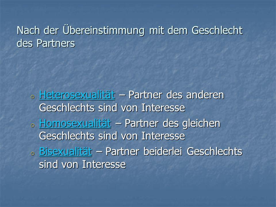 Nach der Übereinstimmung mit dem Geschlecht des Partners o Heterosexualität – Partner des anderen Geschlechts sind von Interesse Heterosexualität o Ho