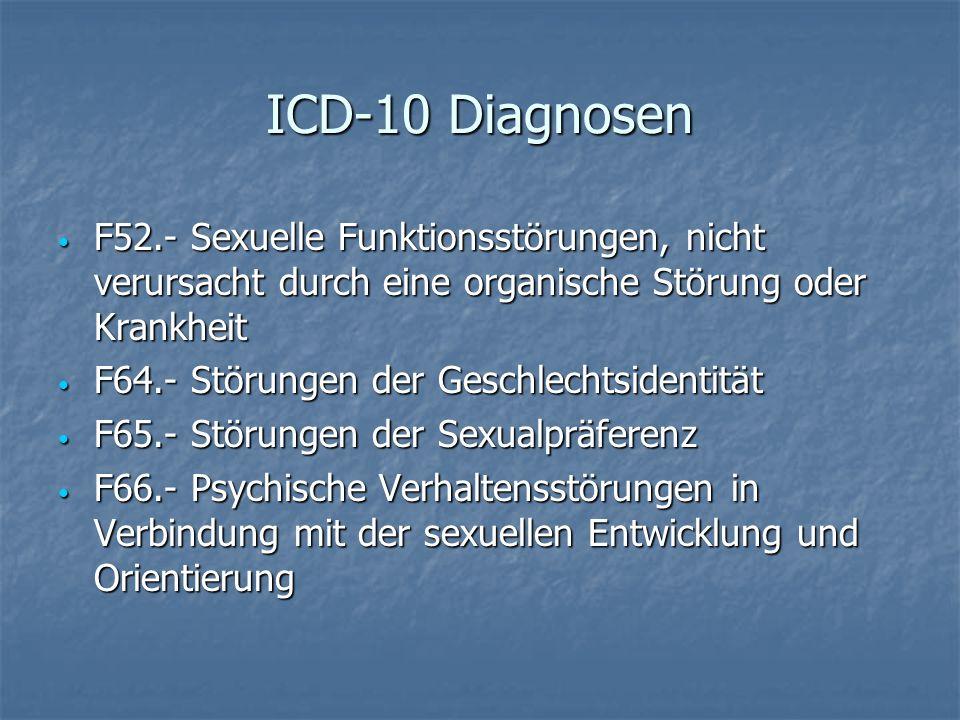 ICD-10 Diagnosen F52.- Sexuelle Funktionsstörungen, nicht verursacht durch eine organische Störung oder Krankheit F52.- Sexuelle Funktionsstörungen, n