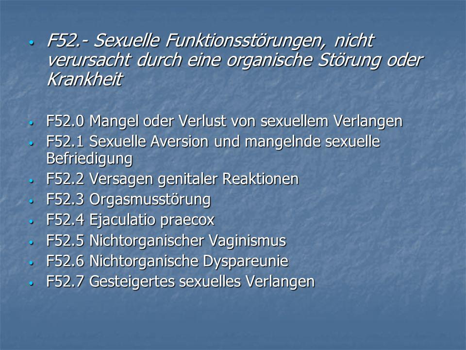 F52.- Sexuelle Funktionsstörungen, nicht verursacht durch eine organische Störung oder Krankheit F52.- Sexuelle Funktionsstörungen, nicht verursacht d