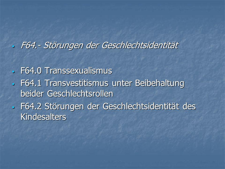 F64.- Störungen der Geschlechtsidentität F64.- Störungen der Geschlechtsidentität F64.0 Transsexualismus F64.0 Transsexualismus F64.1 Transvestitismus