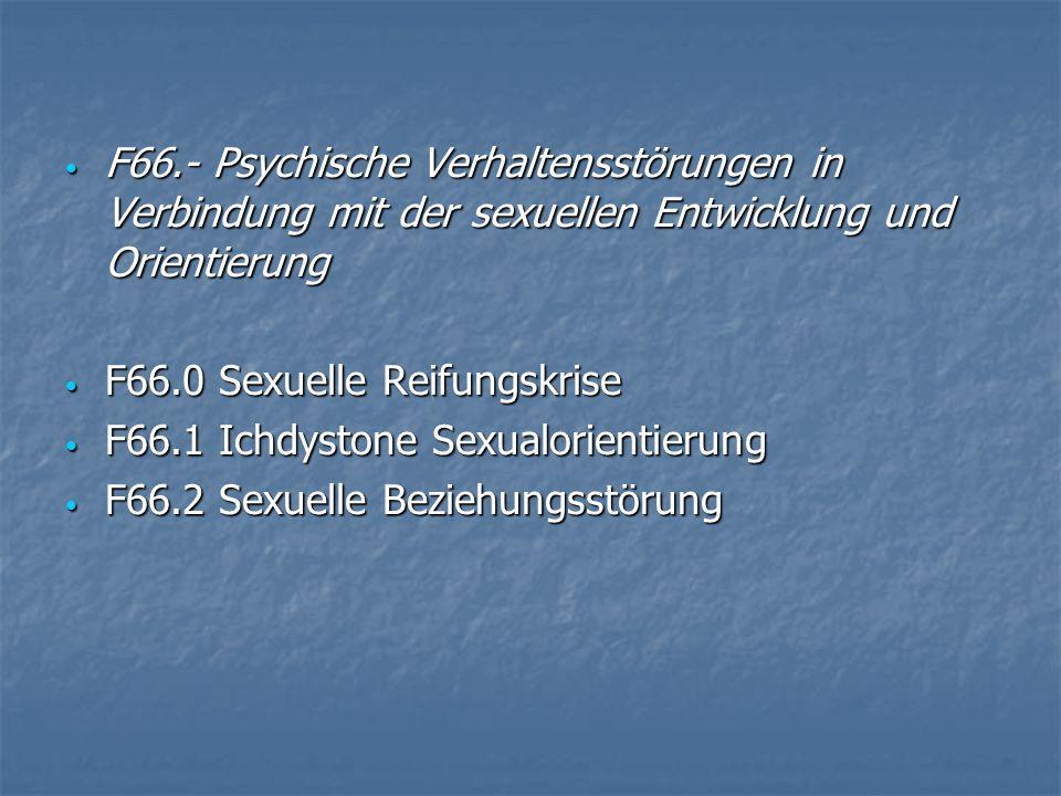 F66.- Psychische Verhaltensstörungen in Verbindung mit der sexuellen Entwicklung und Orientierung F66.- Psychische Verhaltensstörungen in Verbindung m