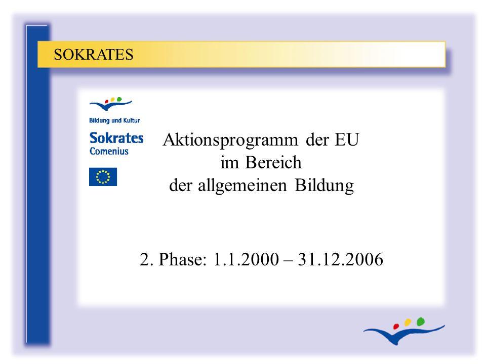 Aktionsprogramm der EU im Bereich der allgemeinen Bildung SOKRATES 2. Phase: 1.1.2000 – 31.12.2006
