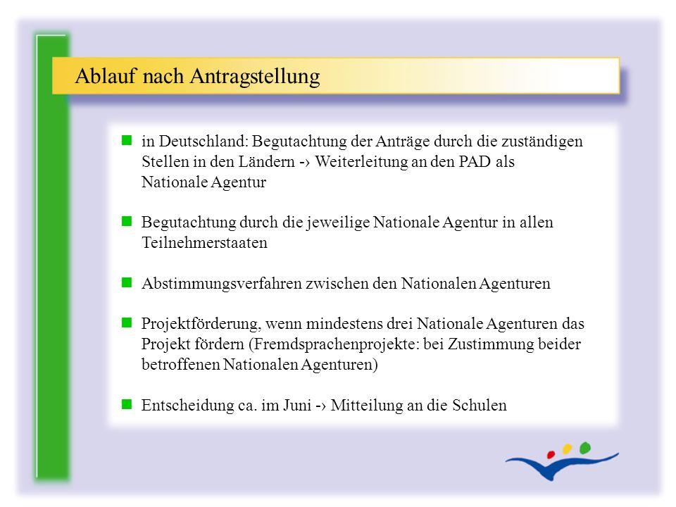 n in Deutschland: Begutachtung der Anträge durch die zuständigen Stellen in den Ländern - Weiterleitung an den PAD als Nationale Agentur n Begutachtun