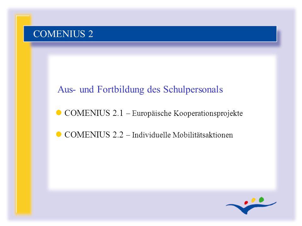 l COMENIUS 2.1 – Europäische Kooperationsprojekte l COMENIUS 2.2 – Individuelle Mobilitätsaktionen COMENIUS 2 Aus- und Fortbildung des Schulpersonals