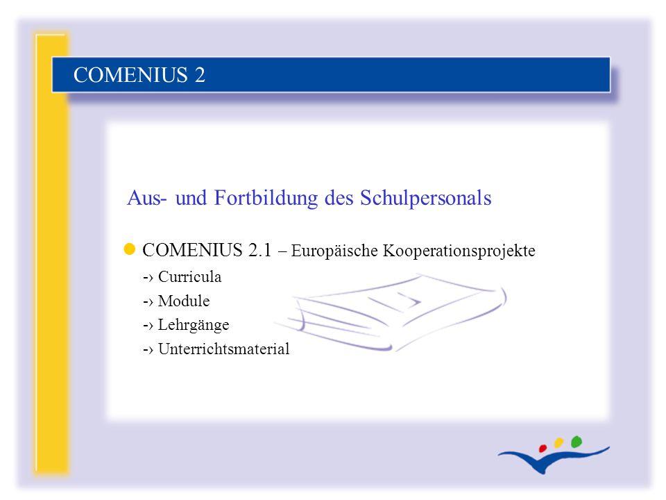 COMENIUS 2 Aus- und Fortbildung des Schulpersonals l COMENIUS 2.1 – Europäische Kooperationsprojekte - Curricula - Module - Lehrgänge - Unterrichtsmat