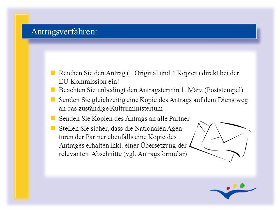 nReichen Sie den Antrag (1 Original und 4 Kopien) direkt bei der EU-Kommission ein! nBeachten Sie unbedingt den Antragstermin 1. März (Poststempel) nS