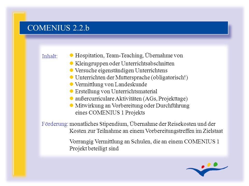 COMENIUS 2.2.b l Hospitation, Team-Teaching, Übernahme von l Kleingruppen oder Unterrichtsabschnitten l Versuche eigenständigen Unterrichtens l Unterr