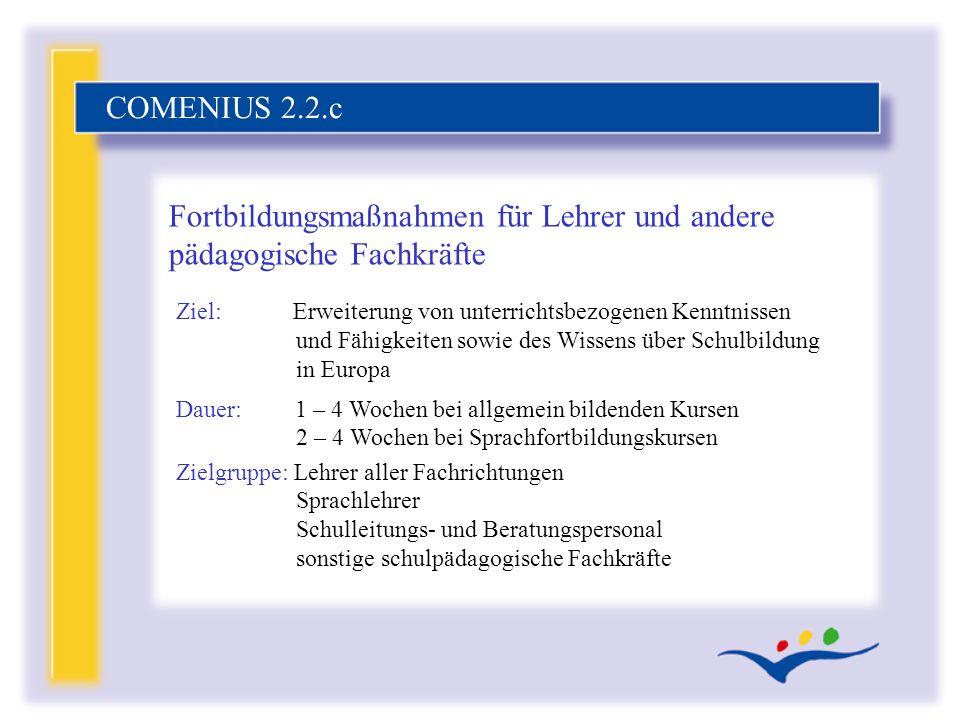 Ziel: Erweiterung von unterrichtsbezogenen Kenntnissen und Fähigkeiten sowie des Wissens über Schulbildung in Europa Dauer: 1 – 4 Wochen bei allgemein