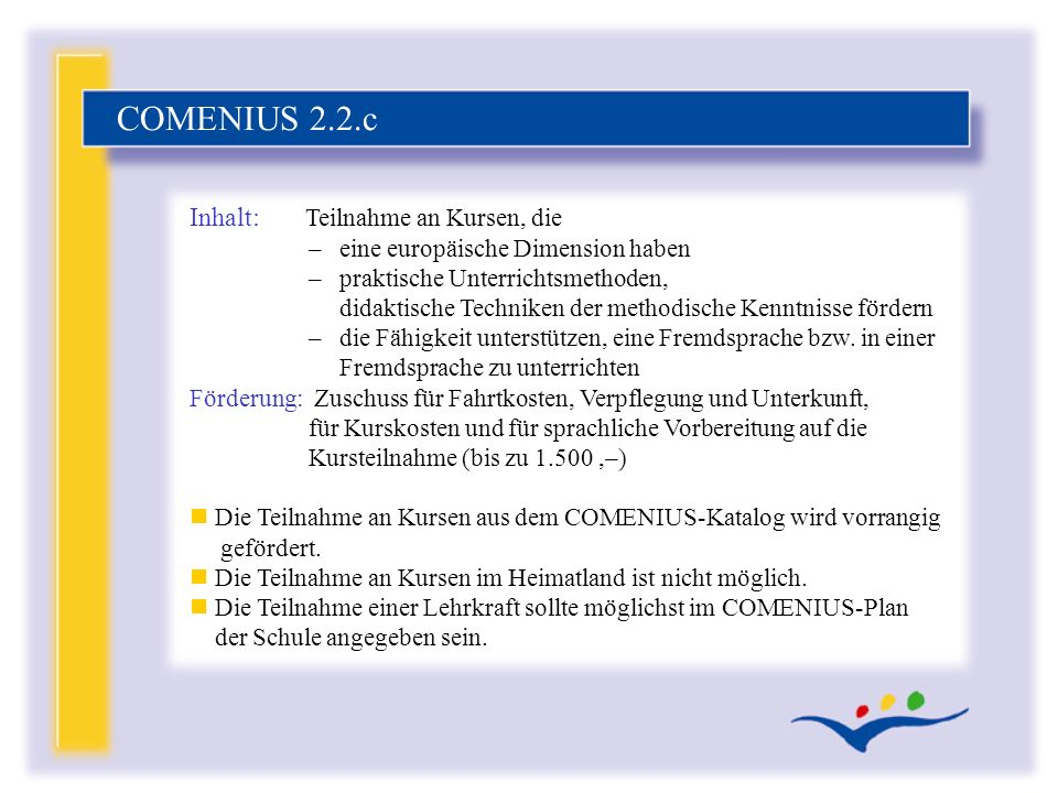 Inhalt: Teilnahme an Kursen, die – eine europäische Dimension haben – praktische Unterrichtsmethoden, didaktische Techniken der methodische Kenntnisse