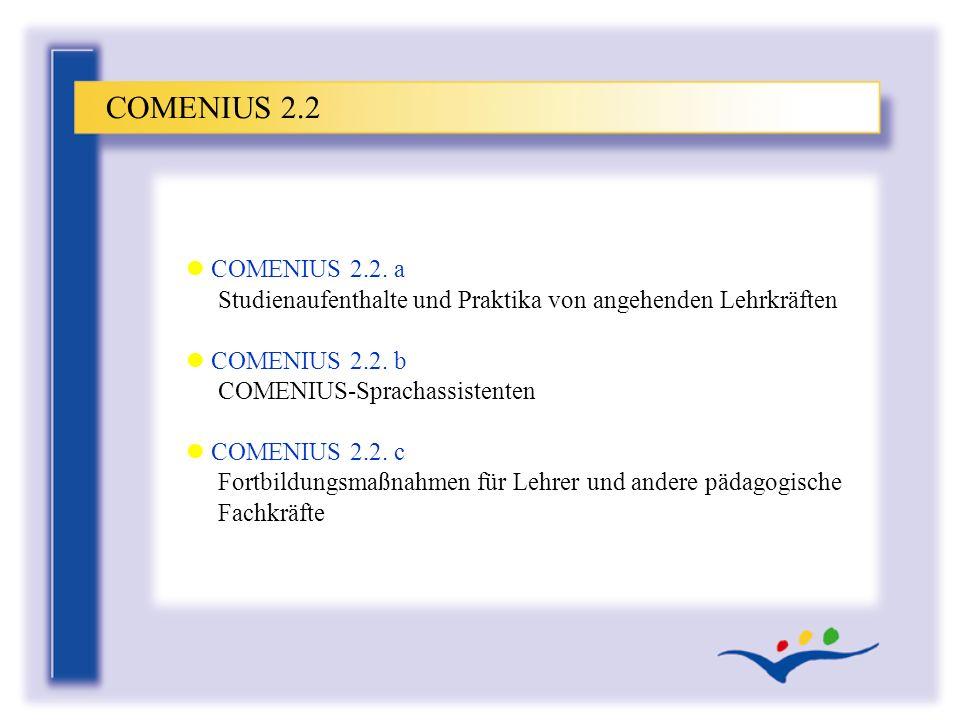l COMENIUS 2.2. a Studienaufenthalte und Praktika von angehenden Lehrkräften l COMENIUS 2.2. b COMENIUS-Sprachassistenten l COMENIUS 2.2. c Fortbildun