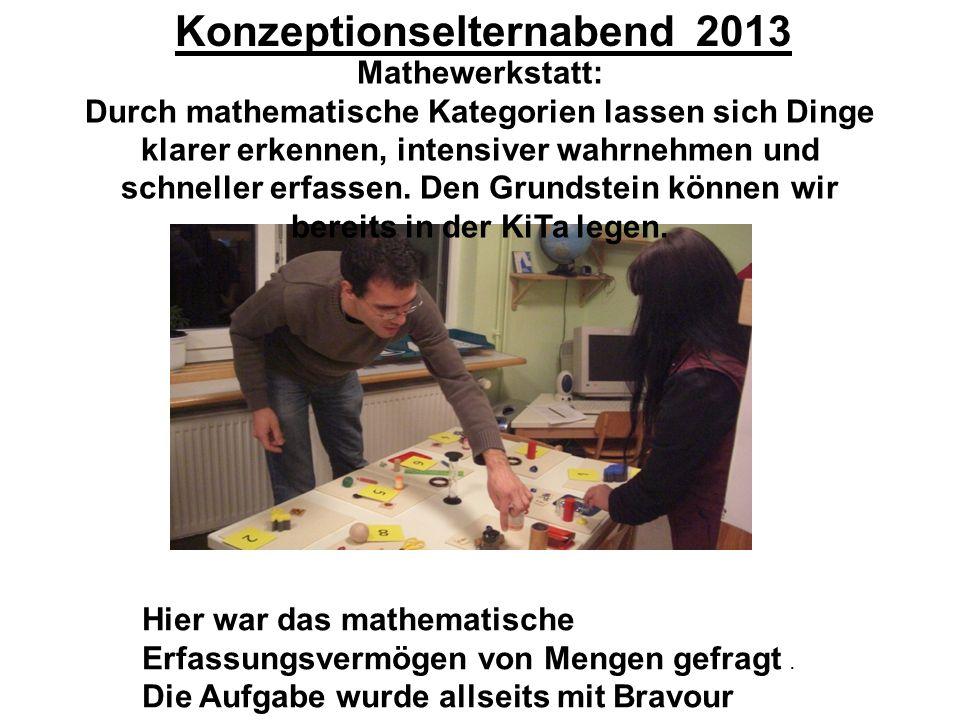 Konzeptionselternabend 2013 Experimente: Die Kinder lernen den Aufbau von Versuchsanordnungen kennen und nehmen die Versuchsstadien mit allen Sinnen wahr.