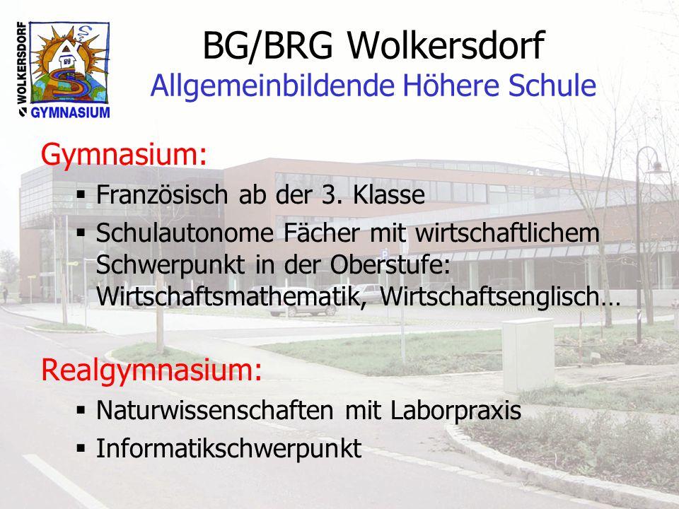 BG/BRG Wolkersdorf Allgemeinbildende Höhere Schule Gymnasium: Französisch ab der 3. Klasse Schulautonome Fächer mit wirtschaftlichem Schwerpunkt in de