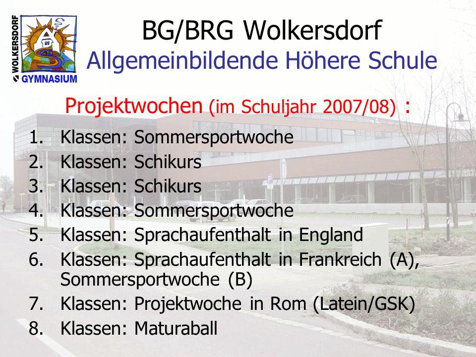 BG/BRG Wolkersdorf Allgemeinbildende Höhere Schule Projektwochen (im Schuljahr 2007/08) : 1.Klassen: Sommersportwoche 2.Klassen: Schikurs 3.Klassen: S