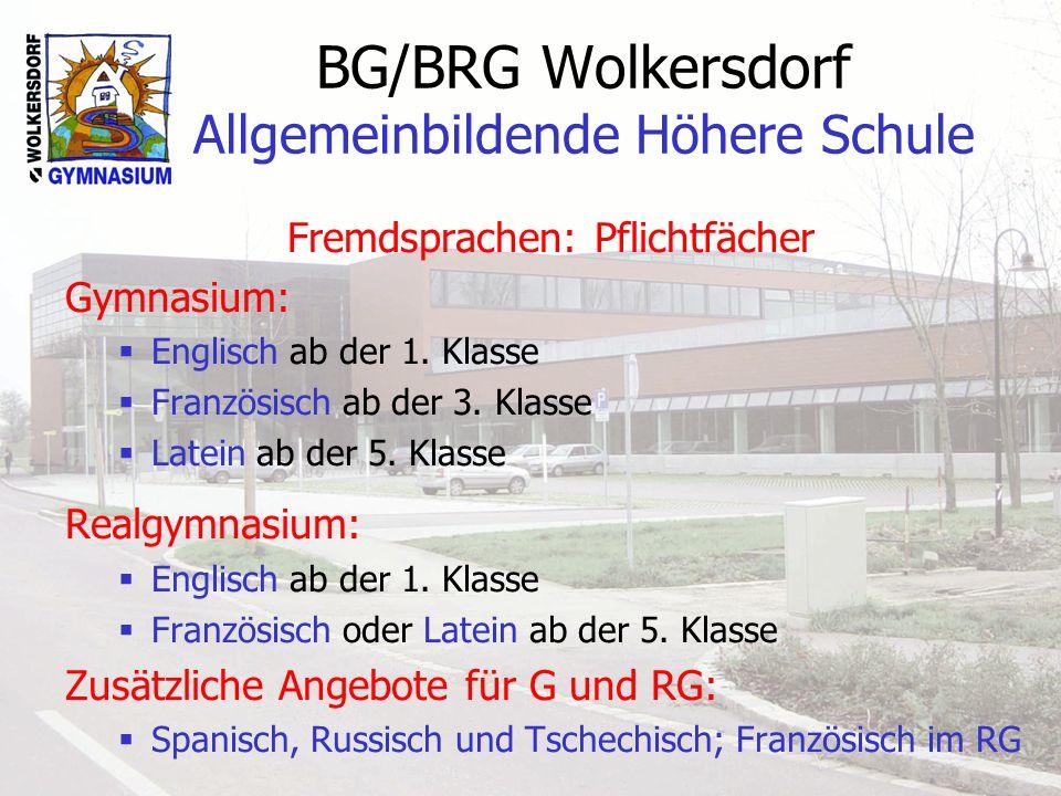 BG/BRG Wolkersdorf Allgemeinbildende Höhere Schule Fremdsprachen: Pflichtfächer Gymnasium: Englisch ab der 1. Klasse Französisch ab der 3. Klasse Late