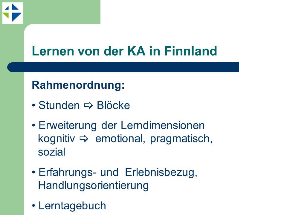 Lernen von der KA in Finnland Rahmenordnung: Stunden Blöcke Erweiterung der Lerndimensionen kognitiv emotional, pragmatisch, sozial Erfahrungs- und Er