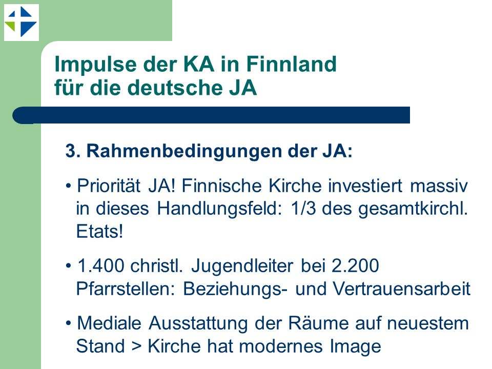 Impulse der KA in Finnland für die deutsche JA 3. Rahmenbedingungen der JA: Priorität JA! Finnische Kirche investiert massiv in dieses Handlungsfeld: