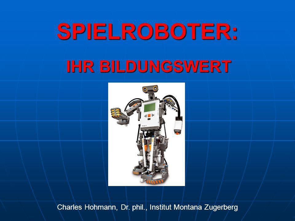 SPIELROBOTER: IHR BILDUNGSWERT Charles Hohmann, Dr. phil., Institut Montana Zugerberg
