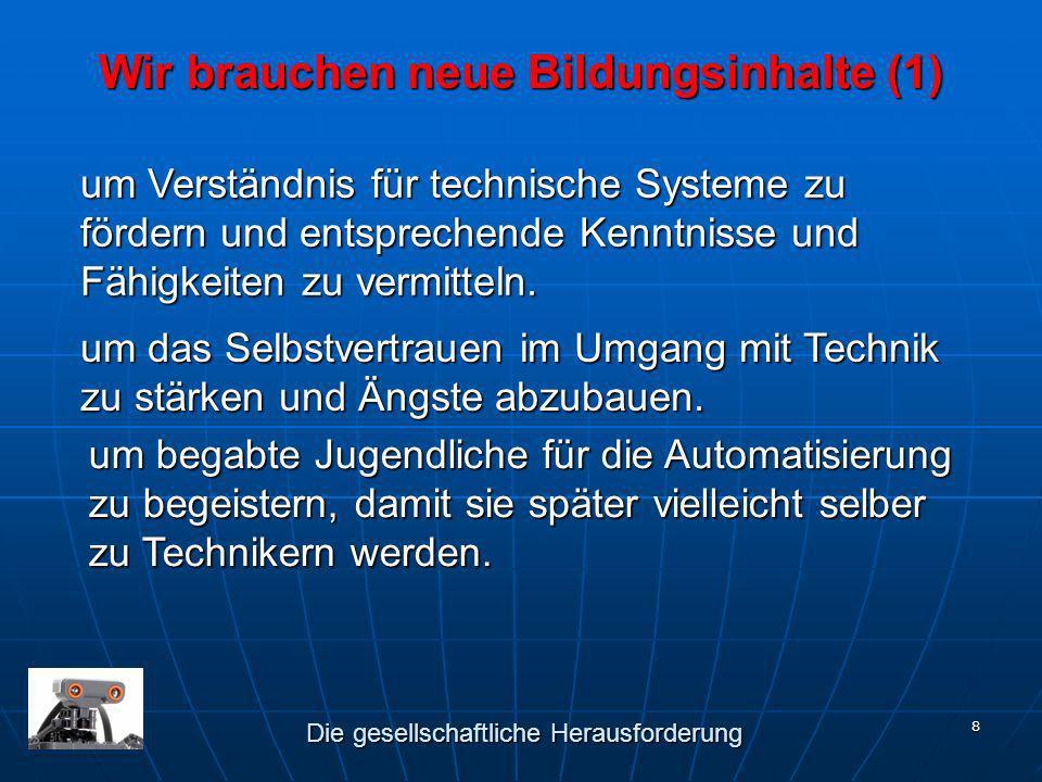 8 Wir brauchen neue Bildungsinhalte (1) um Verständnis für technische Systeme zu fördern und entsprechende Kenntnisse und Fähigkeiten zu vermitteln. u