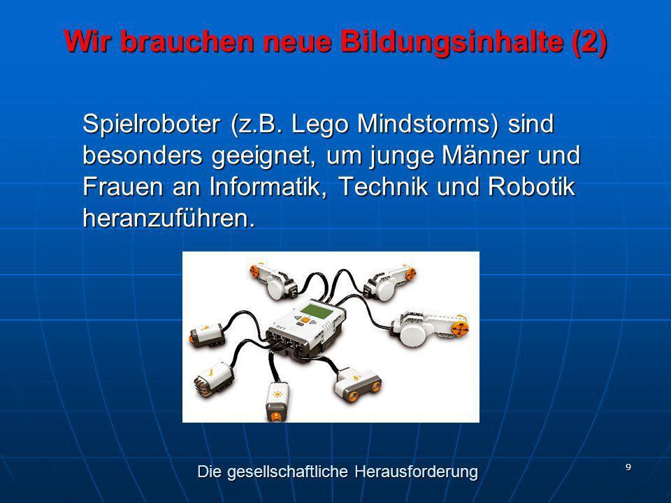 9 Spielroboter (z.B. Lego Mindstorms) sind besonders geeignet, um junge Männer und Frauen an Informatik, Technik und Robotik heranzuführen. Wir brauch