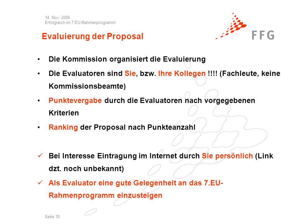 14. Nov. 2006 Erfolgreich im 7.EU-Rahmenprogramm Seite 10 Evaluierung der Proposal Die Kommission organisiert die Evaluierung Die Evaluatoren sind Sie