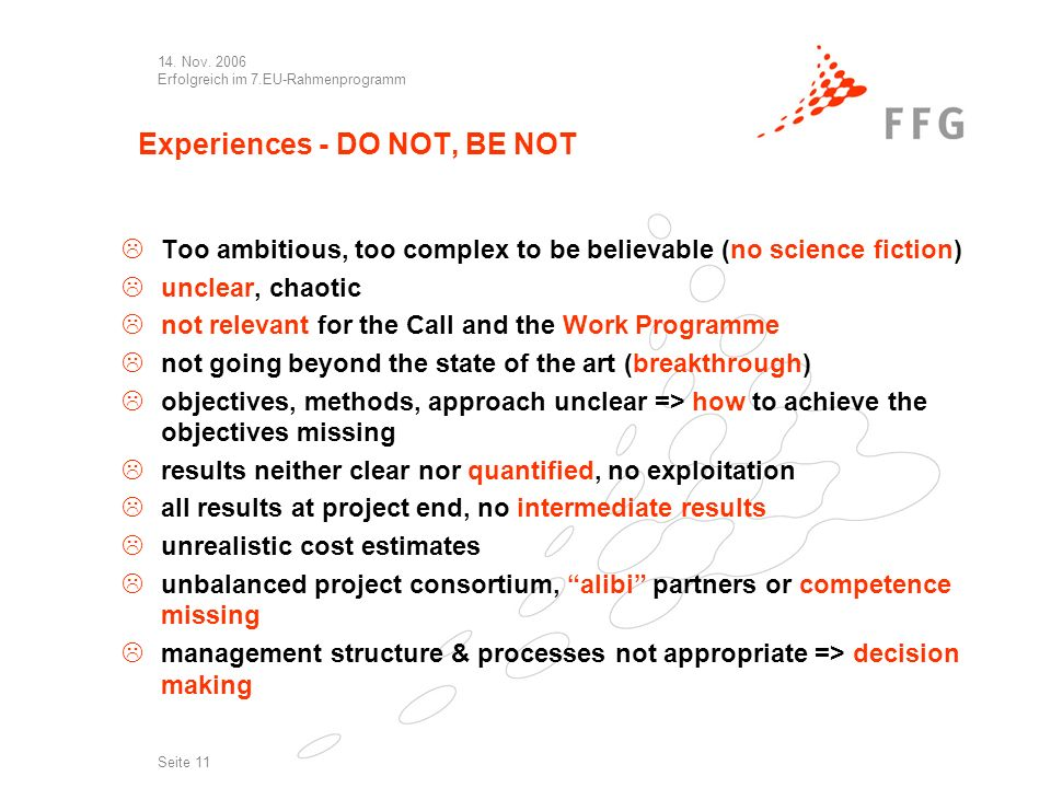 14. Nov. 2006 Erfolgreich im 7.EU-Rahmenprogramm Seite 11 Experiences - DO NOT, BE NOT Too ambitious, too complex to be believable (no science fiction