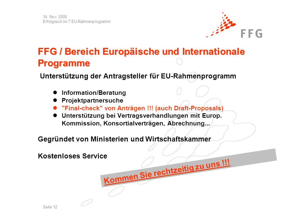14. Nov. 2006 Erfolgreich im 7.EU-Rahmenprogramm Seite 12 FFG / Bereich Europäische und Internationale Programme Unterstützung der Antragsteller für E