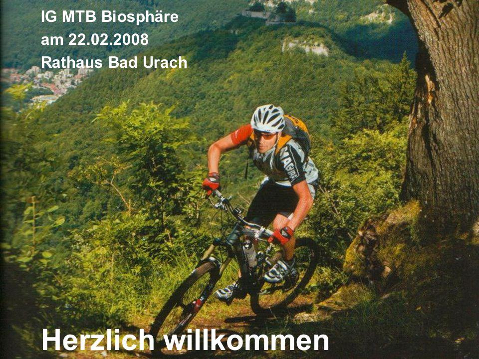 22.02.2008 IG MTB Biosphäre Herzlich willkommen IG MTB Biosphäre am 22.02.2008 Rathaus Bad Urach