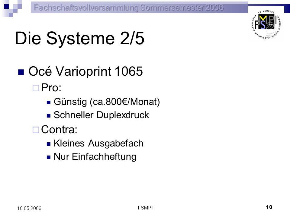 FSMPI 10 10.05.2006 Die Systeme 2/5 Océ Varioprint 1065 Pro: Günstig (ca.800/Monat) Schneller Duplexdruck Contra: Kleines Ausgabefach Nur Einfachheftu