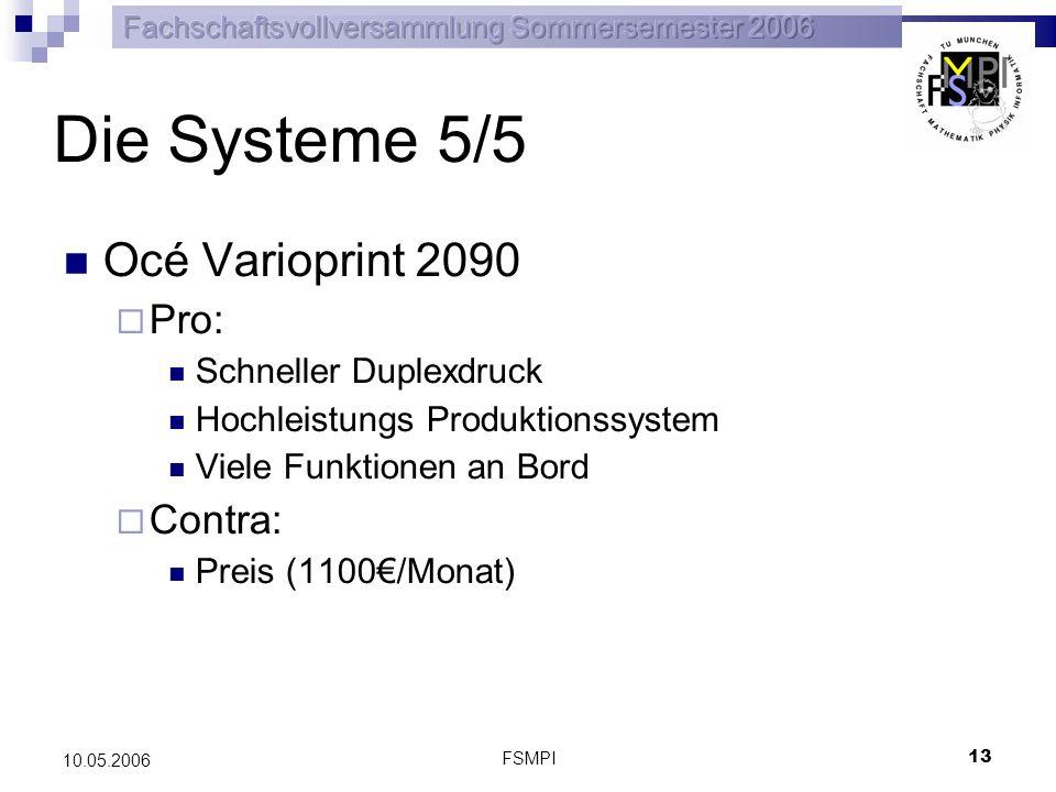 FSMPI 13 10.05.2006 Die Systeme 5/5 Océ Varioprint 2090 Pro: Schneller Duplexdruck Hochleistungs Produktionssystem Viele Funktionen an Bord Contra: Pr
