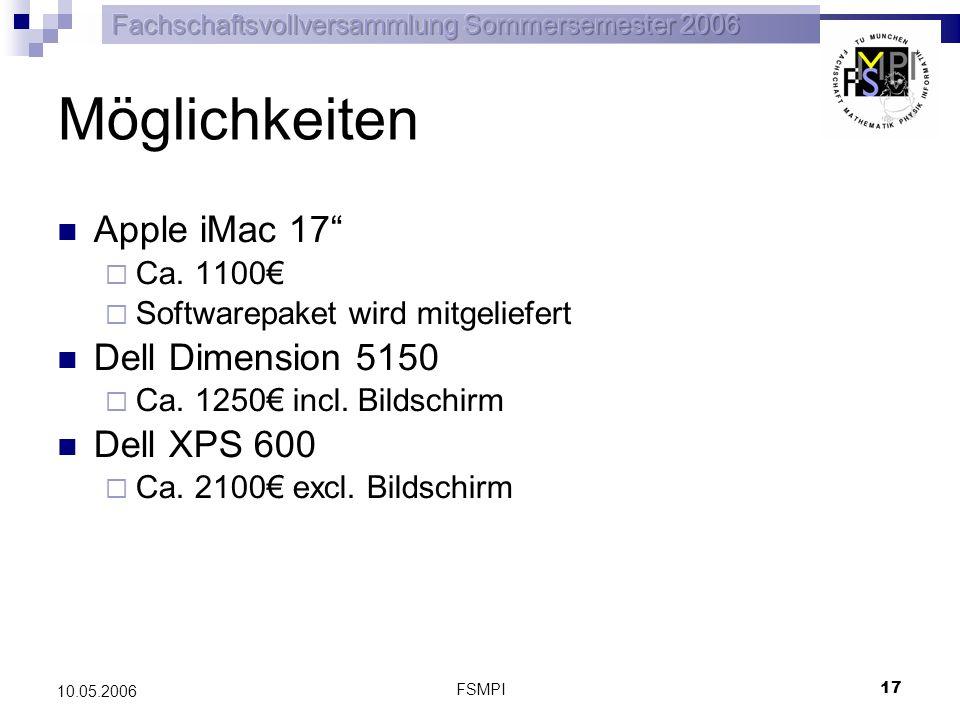 FSMPI 17 10.05.2006 Möglichkeiten Apple iMac 17 Ca. 1100 Softwarepaket wird mitgeliefert Dell Dimension 5150 Ca. 1250 incl. Bildschirm Dell XPS 600 Ca