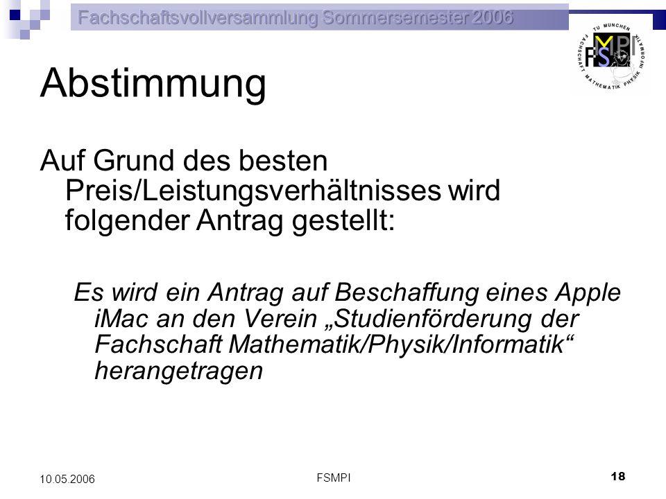 FSMPI 18 10.05.2006 Abstimmung Auf Grund des besten Preis/Leistungsverhältnisses wird folgender Antrag gestellt: Es wird ein Antrag auf Beschaffung ei