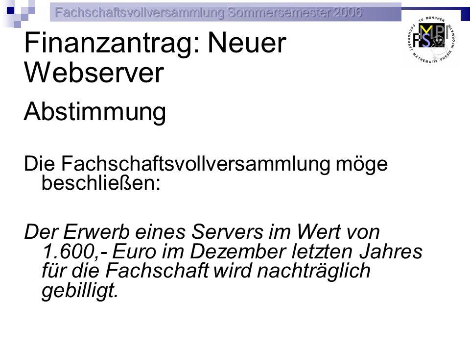 Finanzantrag: Neuer Webserver Abstimmung Die Fachschaftsvollversammlung möge beschließen: Der Erwerb eines Servers im Wert von 1.600,- Euro im Dezembe