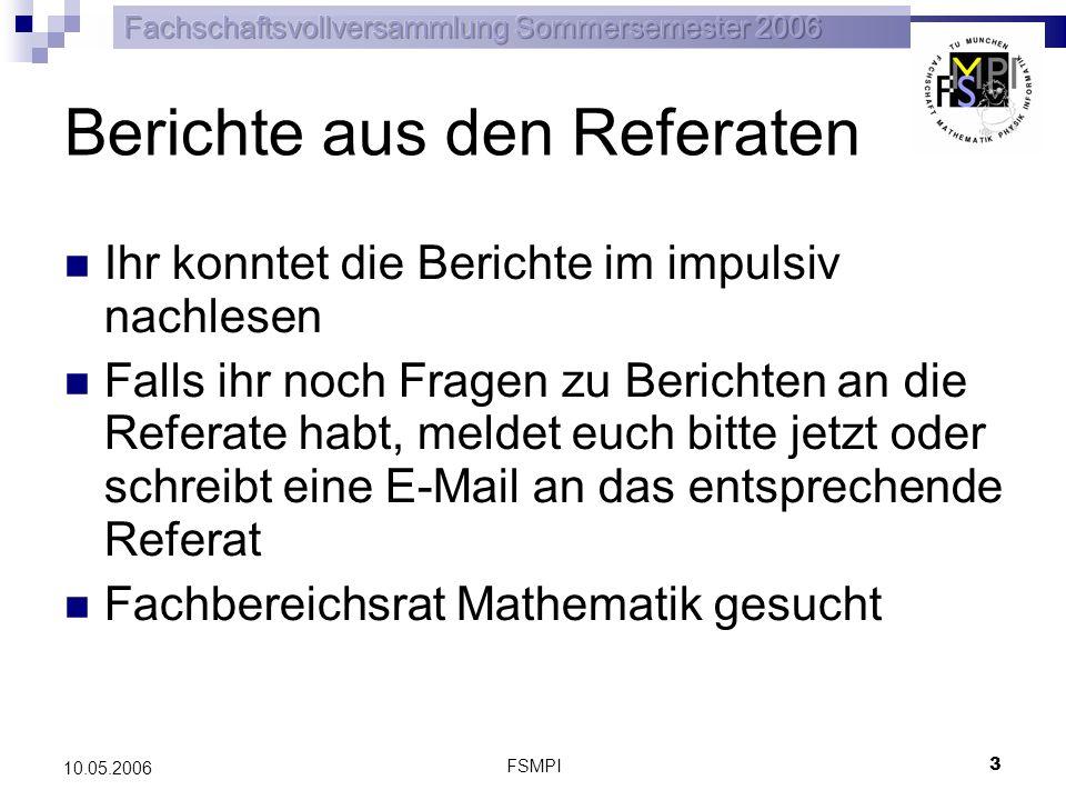 FSMPI 3 10.05.2006 Berichte aus den Referaten Ihr konntet die Berichte im impulsiv nachlesen Falls ihr noch Fragen zu Berichten an die Referate habt,