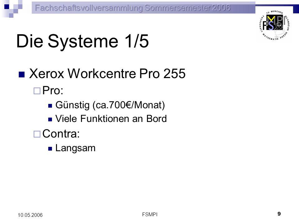 FSMPI 9 10.05.2006 Die Systeme 1/5 Xerox Workcentre Pro 255 Pro: Günstig (ca.700/Monat) Viele Funktionen an Bord Contra: Langsam