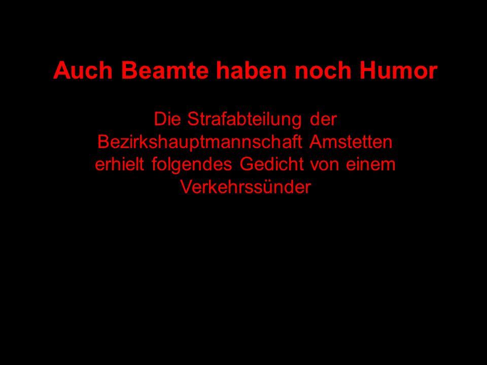 Auch Beamte haben noch Humor Die Strafabteilung der Bezirkshauptmannschaft Amstetten erhielt folgendes Gedicht von einem Verkehrssünder