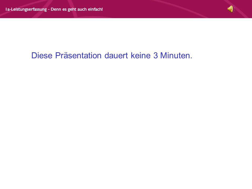 Diese Präsentation dauert keine 3 Minuten.