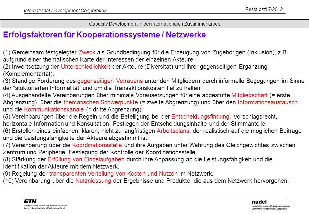 Pestalozzi 7/2012 International Development Cooperation Erfolgsfaktoren für Kooperationssysteme / Netzwerke (1) Gemeinsam festgelegter Zweck als Grundbedingung für die Erzeugung von Zugehörigeit (Inklusion), z.B.