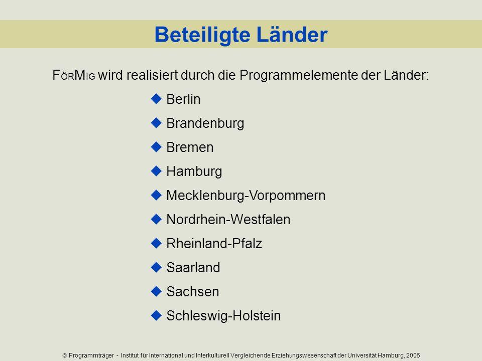 F ÖR M IG wird realisiert durch die Programmelemente der Länder: Beteiligte Länder Berlin Brandenburg Bremen Hamburg Mecklenburg-Vorpommern Nordrhein-
