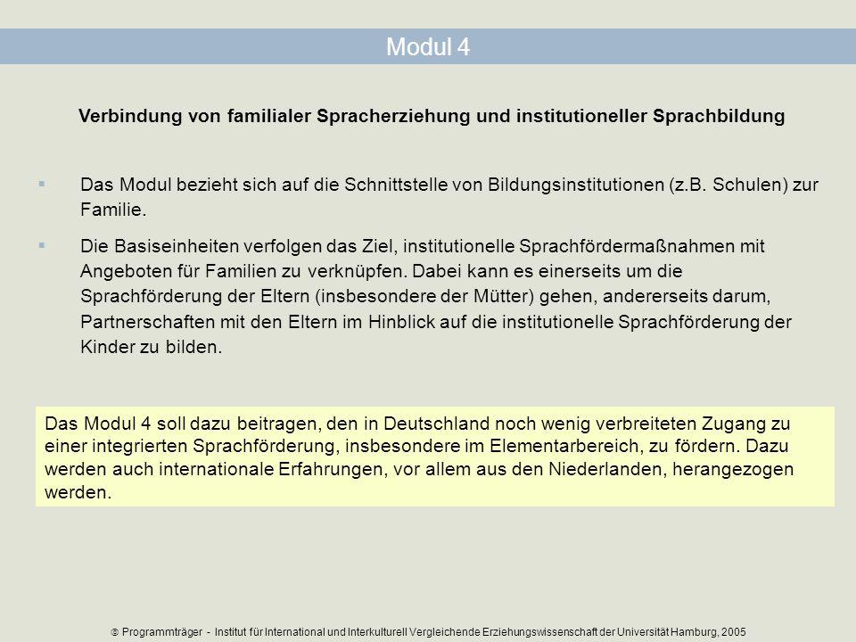 Modul 4 Verbindung von familialer Spracherziehung und institutioneller Sprachbildung Das Modul bezieht sich auf die Schnittstelle von Bildungsinstitut
