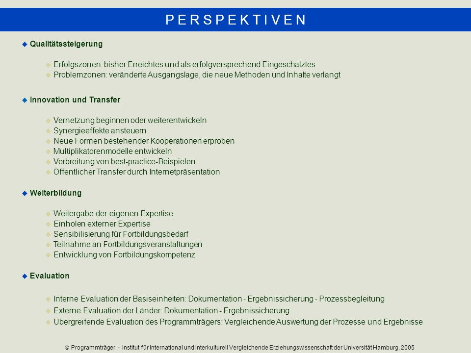 P E R S P E K T I V E N Qualitätssteigerung Erfolgszonen: bisher Erreichtes und als erfolgversprechend Eingeschätztes Problemzonen: veränderte Ausgang