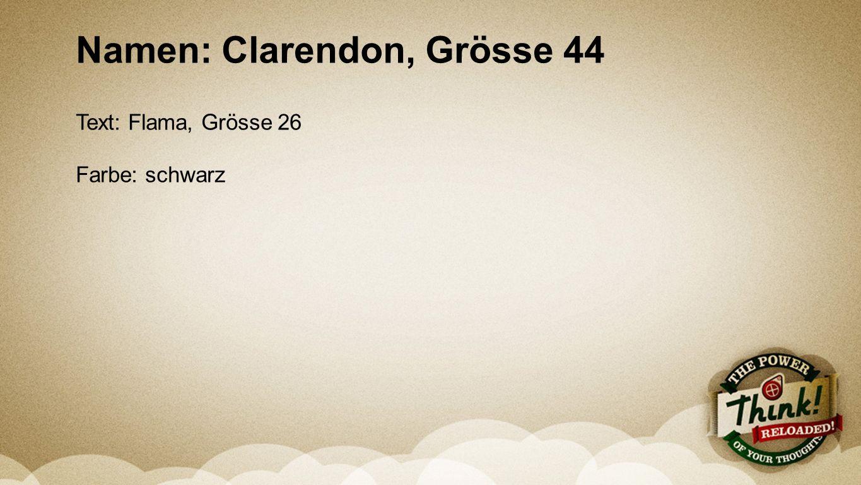 Seriendesign deutsch Namen: Clarendon, Grösse 44 Text: Flama, Grösse 26 Farbe: schwarz