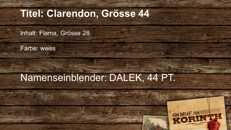 Seriendesign Titel: Clarendon, Grösse 44 Inhalt: Flama, Grösse 28 Farbe: weiss Namenseinblender: DALEK, 44 PT.