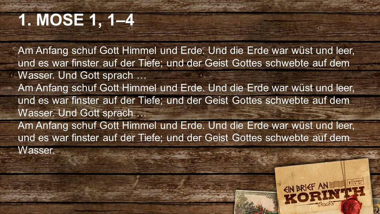 Fullscreen DEUTSCH 1.MOSE 1, 1–4 Am Anfang schuf Gott Himmel und Erde.