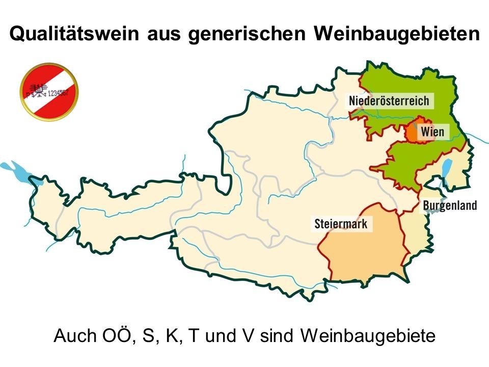 Qualitätswein aus generischen Weinbaugebieten Auch OÖ, S, K, T und V sind Weinbaugebiete