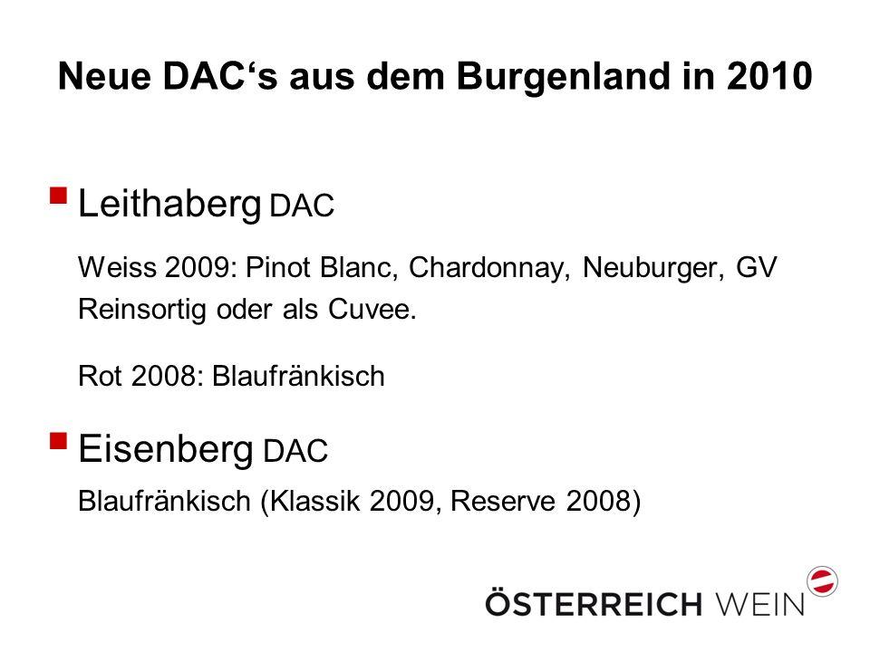 Neue DACs aus dem Burgenland in 2010 Leithaberg DAC Weiss 2009: Pinot Blanc, Chardonnay, Neuburger, GV Reinsortig oder als Cuvee. Rot 2008: Blaufränki