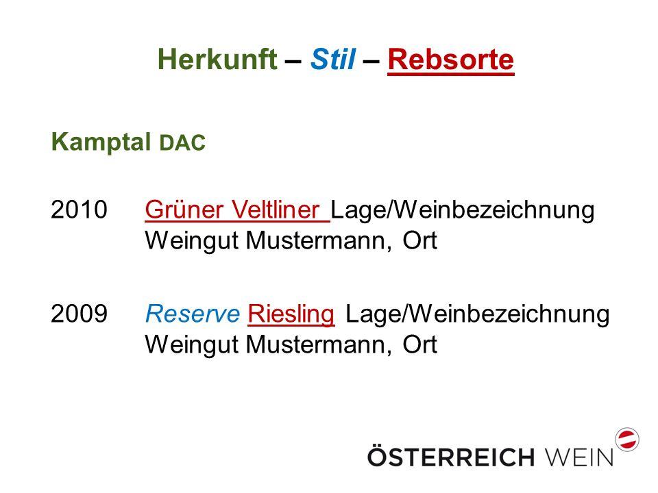 Herkunft – Stil – Rebsorte Kamptal DAC 2010 Grüner Veltliner Lage/Weinbezeichnung Weingut Mustermann, Ort 2009 Reserve Riesling Lage/Weinbezeichnung Weingut Mustermann, Ort