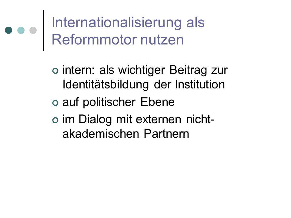 Internationalisierung als Reformmotor nutzen intern: als wichtiger Beitrag zur Identitätsbildung der Institution auf politischer Ebene im Dialog mit externen nicht- akademischen Partnern