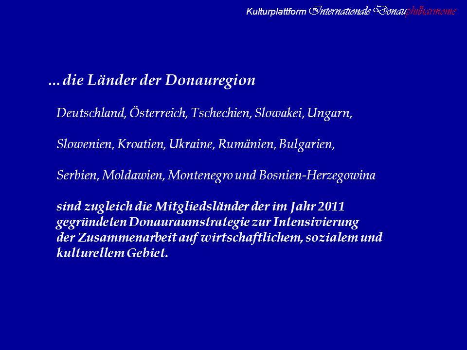 Kulturplattform Internationale Donauphilharmonie …die Länder der Donauregion Deutschland, Österreich, Tschechien, Slowakei, Ungarn, Slowenien, Kroatie