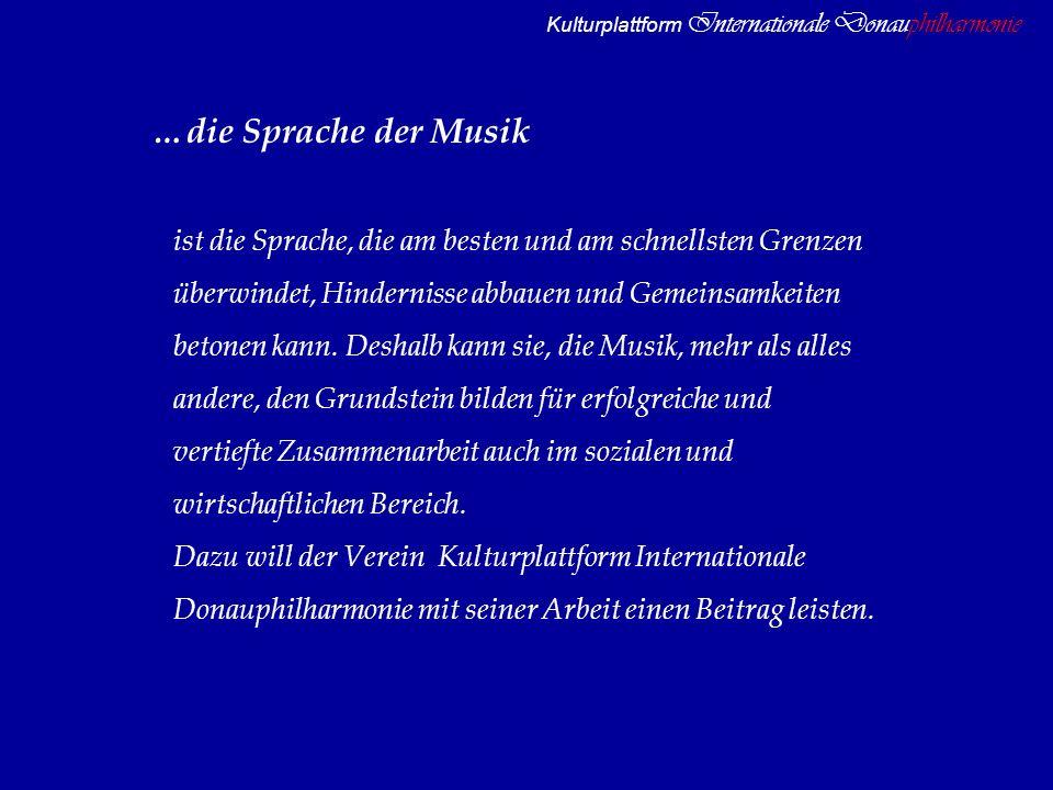 Kulturplattform Internationale Donauphilharmonie …die Sprache der Musik ist die Sprache, die am besten und am schnellsten Grenzen überwindet, Hinderni
