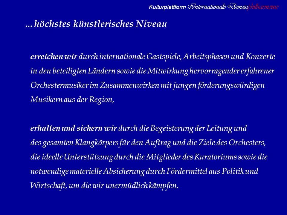 Kulturplattform Internationale Donauphilharmonie …höchstes künstlerisches Niveau erreichen wir durch internationale Gastspiele, Arbeitsphasen und Konz